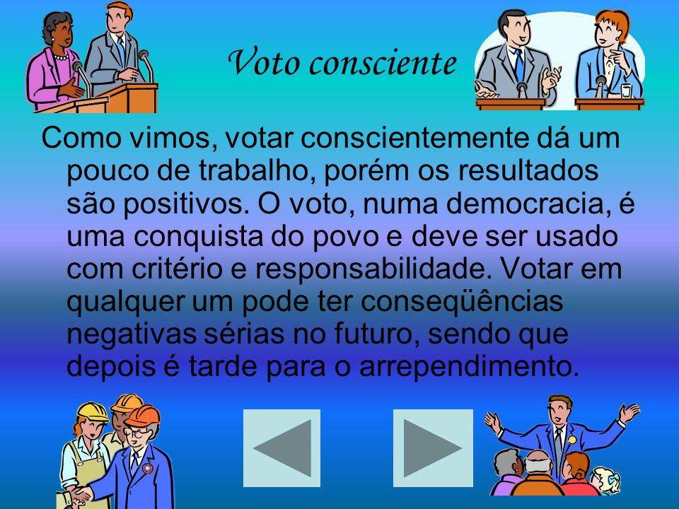 Voto consciente Como vimos, votar conscientemente dá um pouco de trabalho, porém os resultados são positivos. O voto, numa democracia, é uma conquista