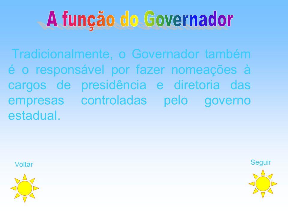 Tradicionalmente, o Governador também é o responsável por fazer nomeações à cargos de presidência e diretoria das empresas controladas pelo governo es