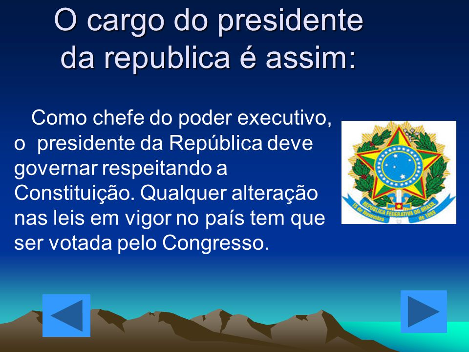 O cargo do presidente da republica é assim: Como chefe do poder executivo, o presidente da República deve governar respeitando a Constituição. Qualque