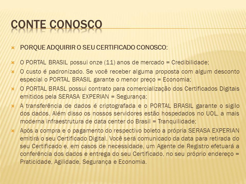  PORQUE ADQUIRIR O SEU CERTIFICADO CONOSCO:  O PORTAL BRASIL possui onze (11) anos de mercado = Credibilidade;  O custo é padronizado. Se você rece