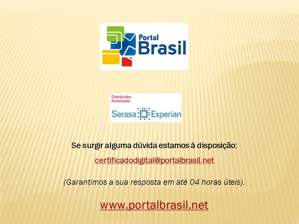 Se surgir alguma dúvida estamos à disposição: certificadodigital@portalbrasil.net certificadodigital@portalbrasil.net (Garantimos a sua resposta em at