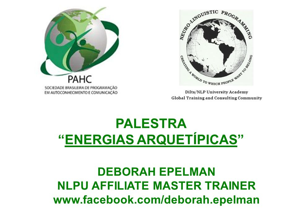 PALESTRA ENERGIAS ARQUETÍPICAS DEBORAH EPELMAN NLPU AFFILIATE MASTER TRAINER www.facebook.com/deborah.epelman
