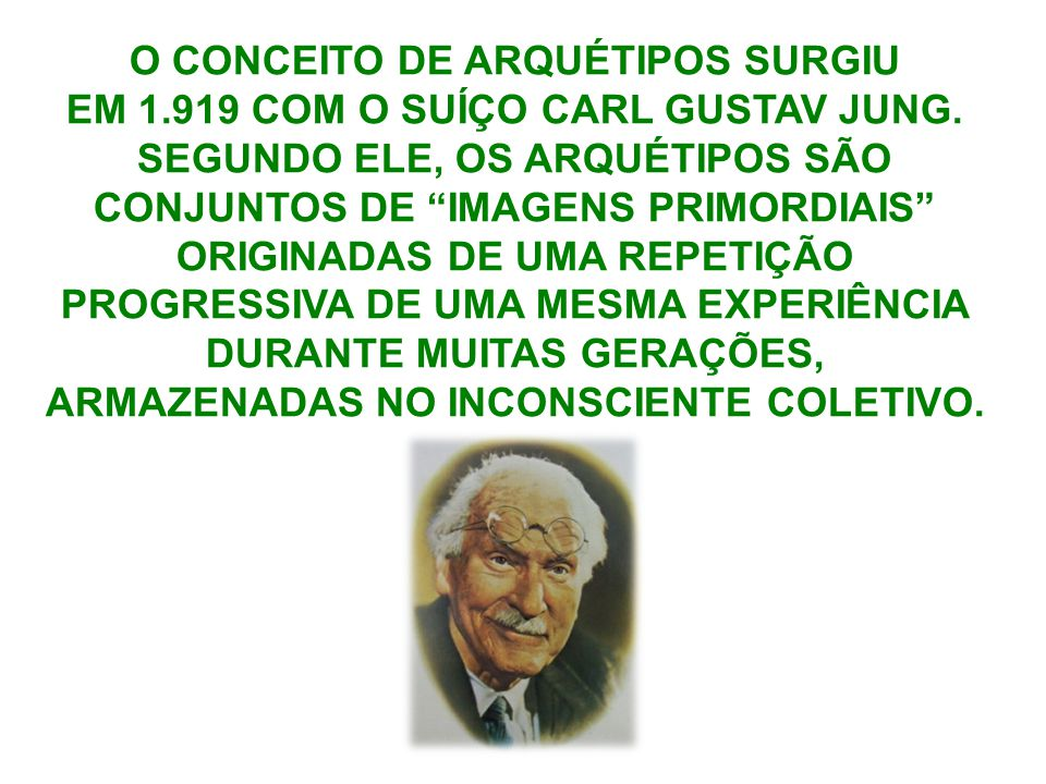 O CONCEITO DE ARQUÉTIPOS SURGIU EM 1.919 COM O SUÍÇO CARL GUSTAV JUNG.