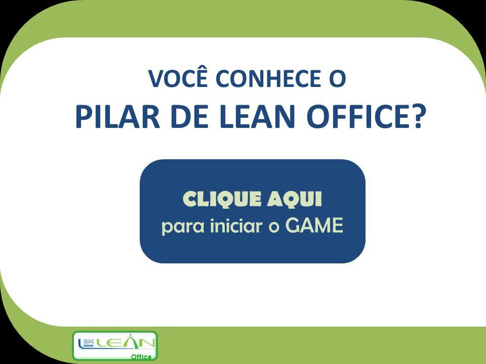 VOCÊ CONHECE O PILAR DE LEAN OFFICE? CLIQUE AQUI para iniciar o GAME Office