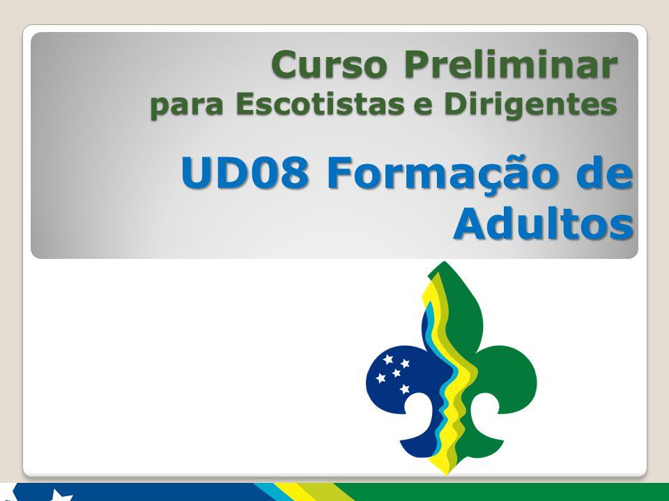 Curso Preliminar para Escotistas e Dirigentes UD08 Formação de Adultos 1