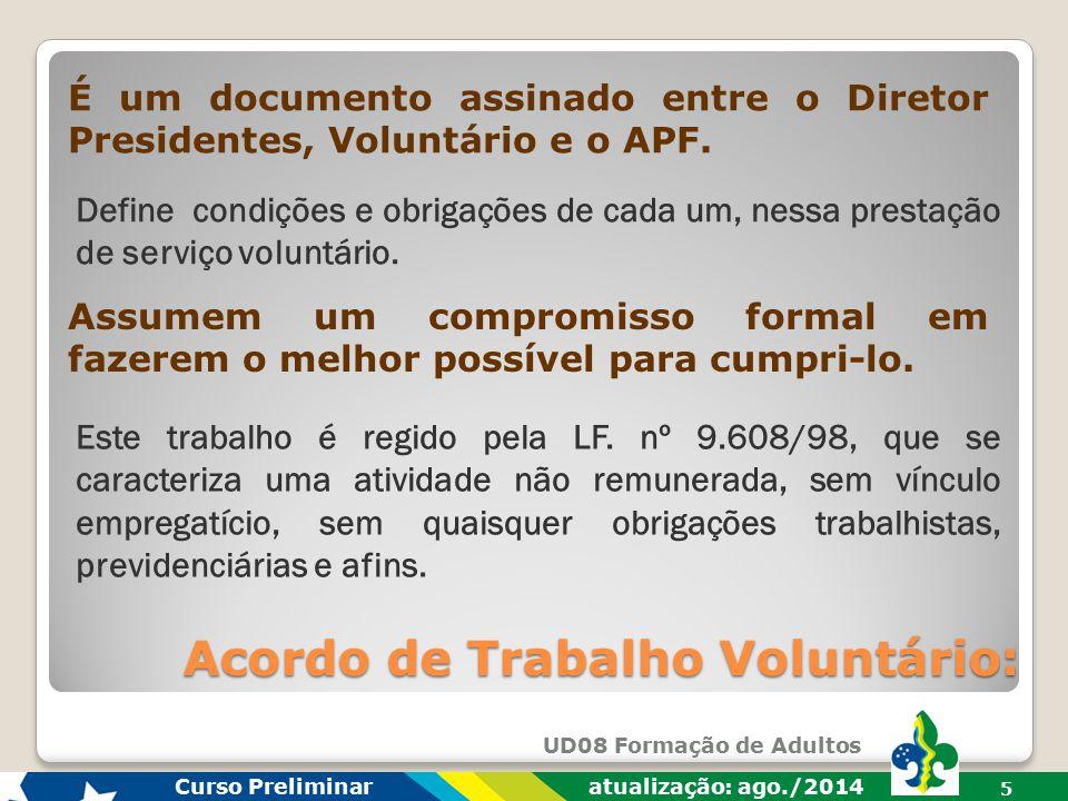 UD08 Formação de Adultos Curso Preliminar atualização: ago./2014 5 Acordo de Trabalho Voluntário: É um documento assinado entre o Diretor Presidentes, Voluntário e o APF.