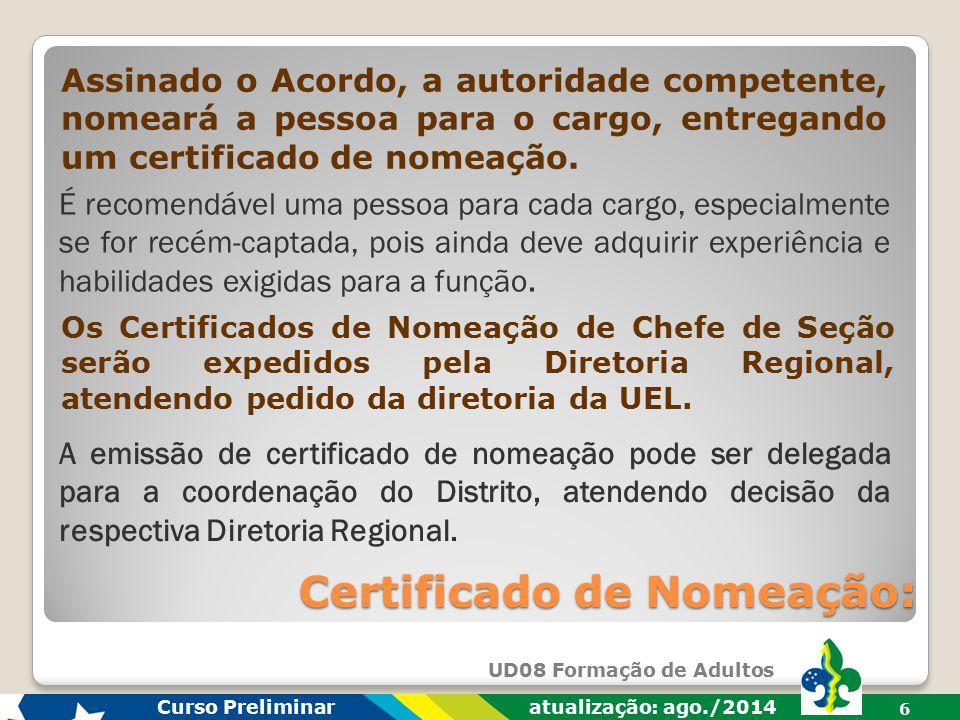 UD08 Formação de Adultos Curso Preliminar atualização: ago./2014 6 Certificado de Nomeação: Assinado o Acordo, a autoridade competente, nomeará a pessoa para o cargo, entregando um certificado de nomeação.