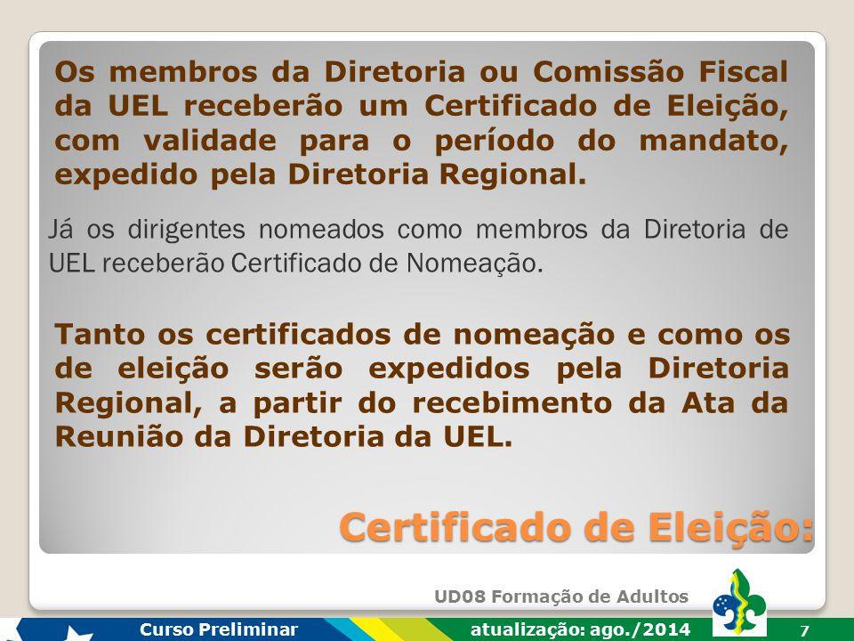 UD08 Formação de Adultos Curso Preliminar atualização: ago./2014 7 Certificado de Eleição: Os membros da Diretoria ou Comissão Fiscal da UEL receberão um Certificado de Eleição, com validade para o período do mandato, expedido pela Diretoria Regional.