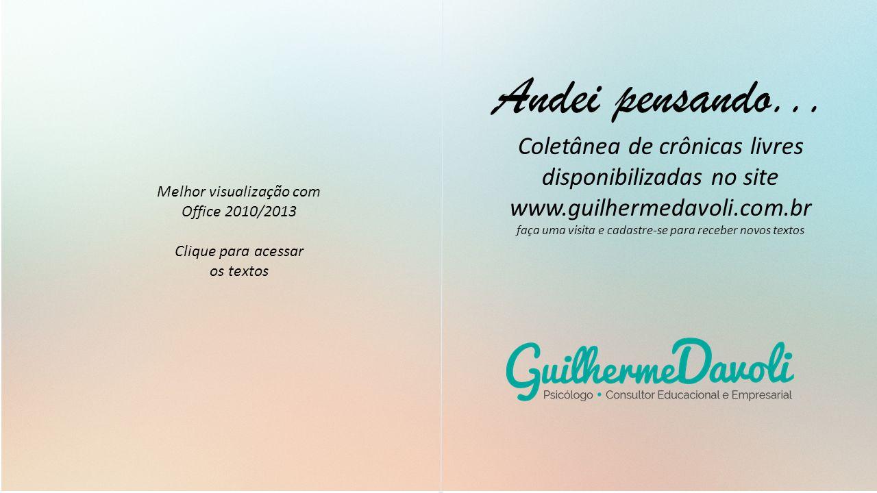Coletânea de crônicas livres disponibilizadas no site www.guilhermedavoli.com.br faça uma visita e cadastre-se para receber novos textos Melhor visual