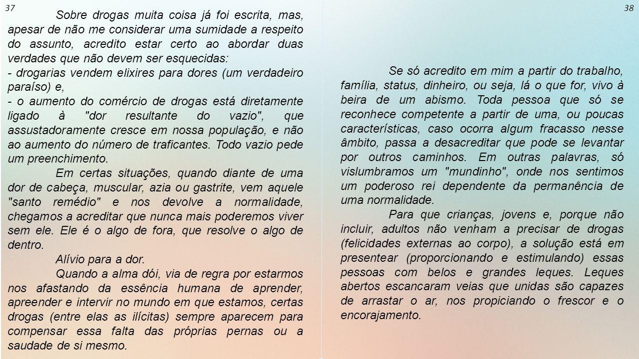 06 07 Sobre drogas muita coisa já foi escrita, mas, apesar de não me considerar uma sumidade a respeito do assunto, acredito estar certo ao abordar du