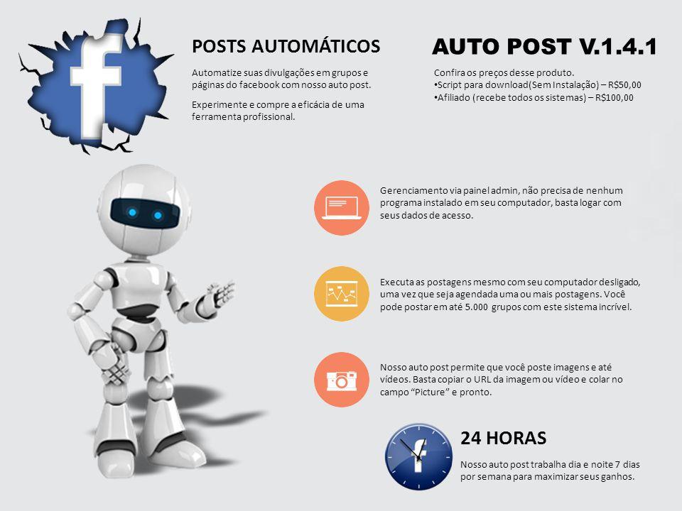 AUTO POST V.1.4.1 POSTS AUTOMÁTICOS Automatize suas divulgações em grupos e páginas do facebook com nosso auto post. Experimente e compre a eficácia d
