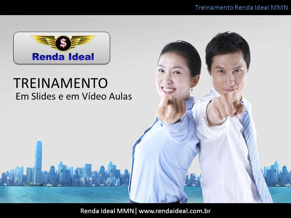 Treinamento Renda Ideal MMN Renda Ideal MMN| www.rendaideal.com.br TREINAMENTO Em Slides e em Vídeo Aulas