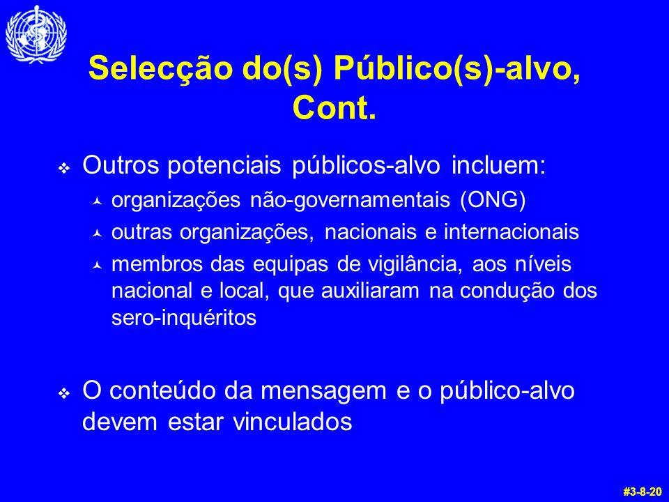 Selecção do(s) Público(s)-alvo, Cont.  Outros potenciais públicos-alvo incluem: © organizações não-governamentais (ONG) © outras organizações, nacion