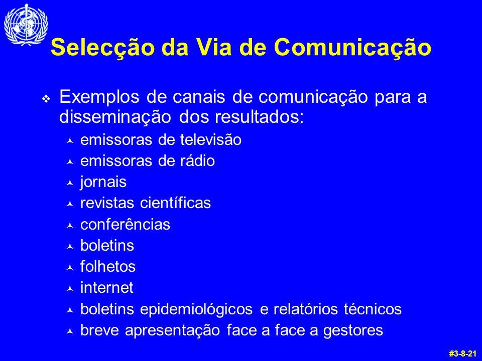 Selecção da Via de Comunicação  Exemplos de canais de comunicação para a disseminação dos resultados: © emissoras de televisão © emissoras de rádio ©
