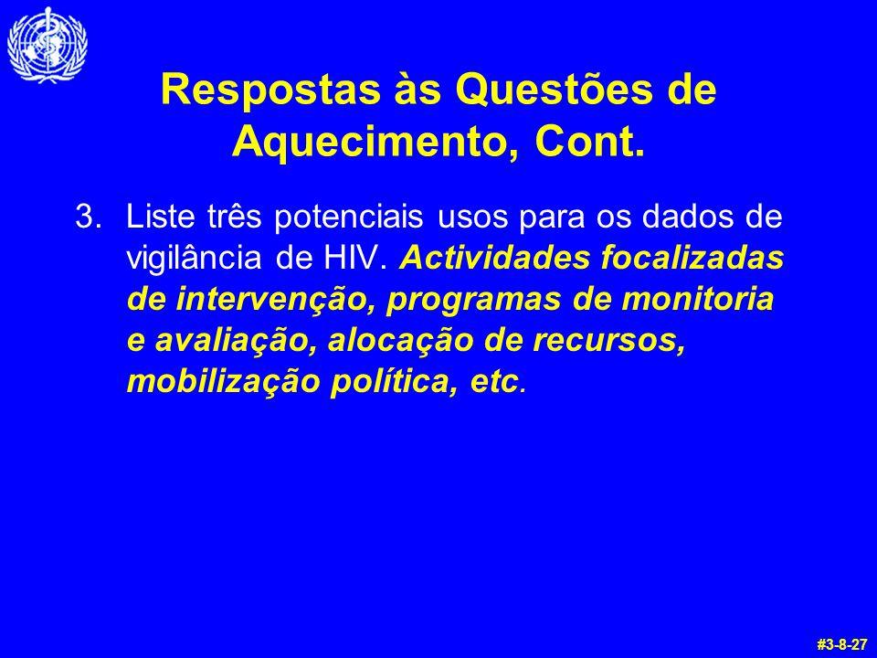 Respostas às Questões de Aquecimento, Cont. 3.Liste três potenciais usos para os dados de vigilância de HIV. Actividades focalizadas de intervenção, p
