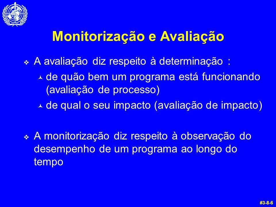 Monitorização e Avaliação  A avaliação diz respeito à determinação : © de quão bem um programa está funcionando (avaliação de processo) © de qual o seu impacto (avaliação de impacto)  A monitorização diz respeito à observação do desempenho de um programa ao longo do tempo #3-8-6