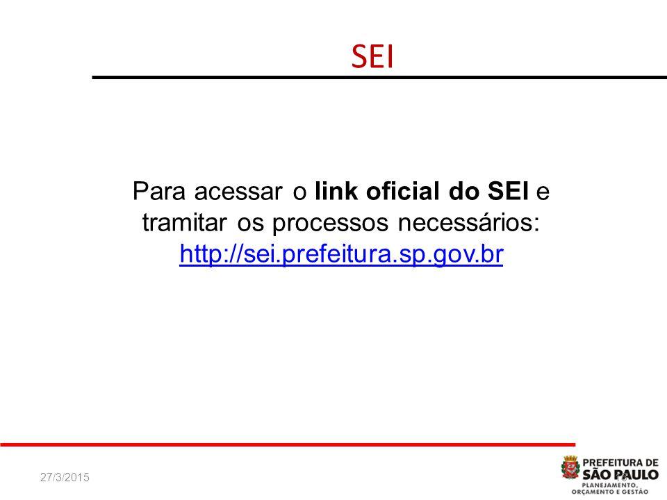 27/3/201516 SEI Para acessar o link oficial do SEI e tramitar os processos necessários: http://sei.prefeitura.sp.gov.br