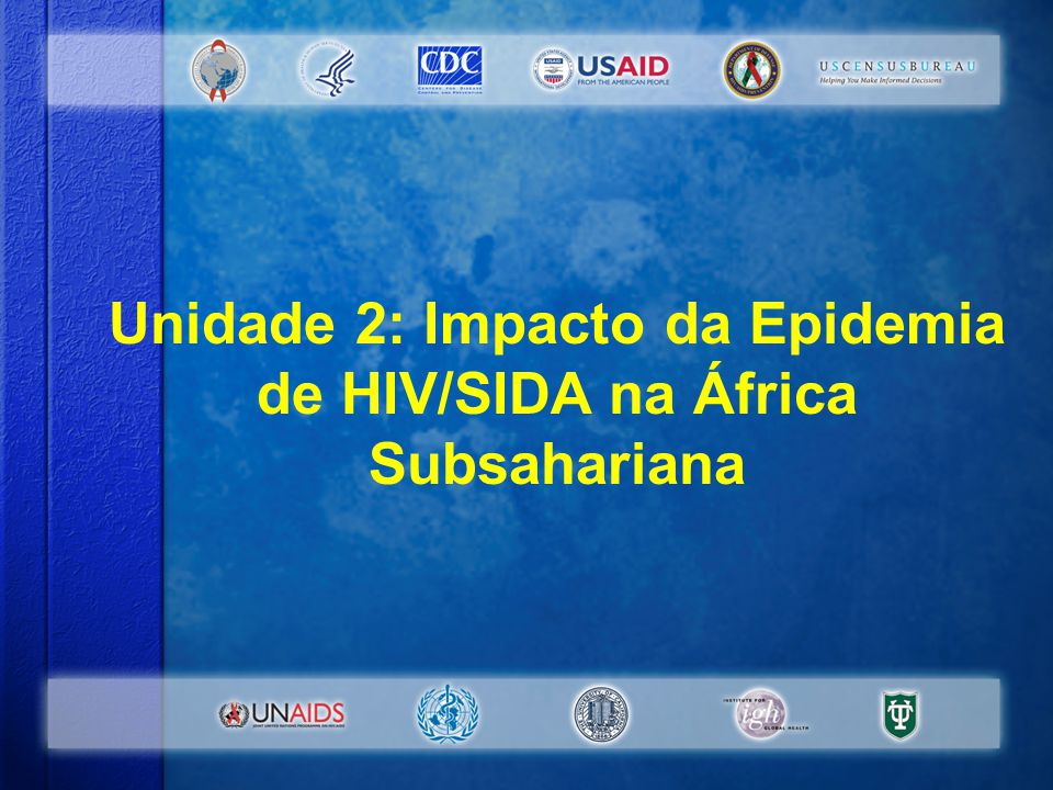 Unidade 2: Impacto da Epidemia de HIV/SIDA na África Subsahariana #1-2-1 Unidade 2: Impacto da Epidemia de HIV/SIDA na África Subsahariana