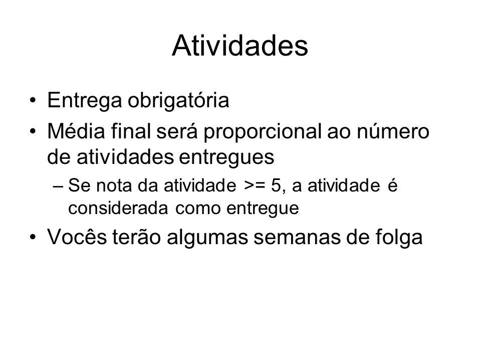 Atividades Entrega obrigatória Média final será proporcional ao número de atividades entregues –Se nota da atividade >= 5, a atividade é considerada c