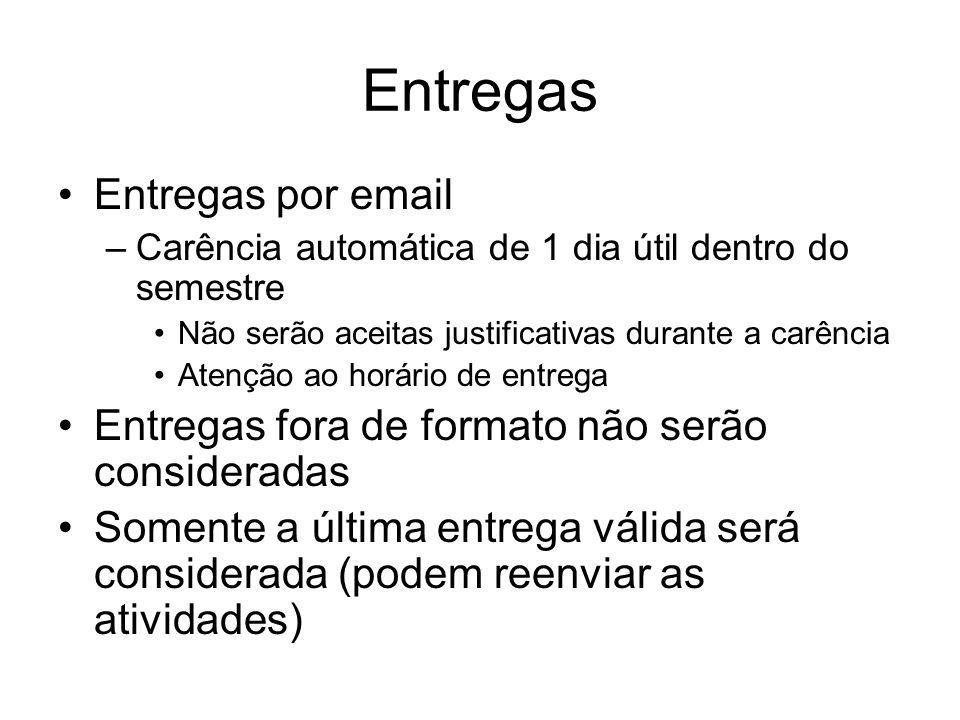 Entregas Entregas por email –Carência automática de 1 dia útil dentro do semestre Não serão aceitas justificativas durante a carência Atenção ao horár