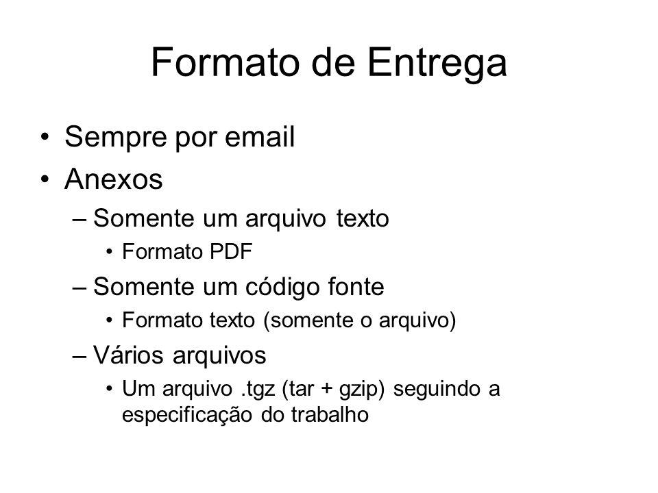 Formato de Entrega Sempre por email Anexos –Somente um arquivo texto Formato PDF –Somente um código fonte Formato texto (somente o arquivo) –Vários ar