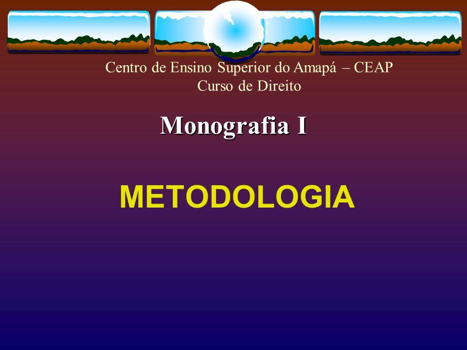 Monografia I METODOLOGIA Centro de Ensino Superior do Amapá – CEAP Curso de Direito
