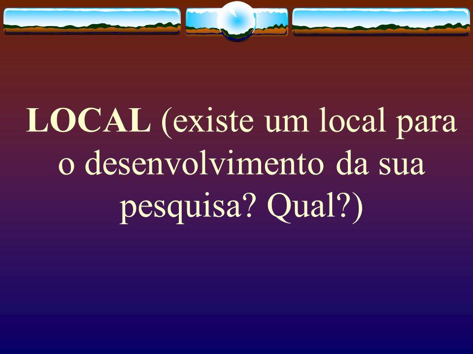 LOCAL (existe um local para o desenvolvimento da sua pesquisa? Qual?)
