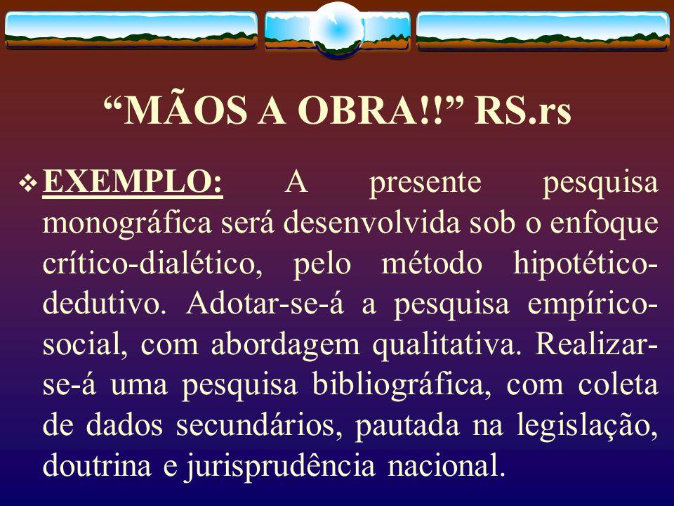 MÃOS A OBRA!! RS.rs  EXEMPLO: A presente pesquisa monográfica será desenvolvida sob o enfoque crítico-dialético, pelo método hipotético- dedutivo.