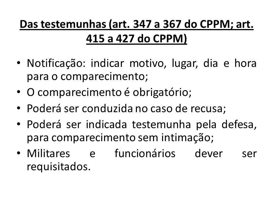 Das testemunhas (art. 347 a 367 do CPPM; art. 415 a 427 do CPPM) Notificação: indicar motivo, lugar, dia e hora para o comparecimento; O compareciment