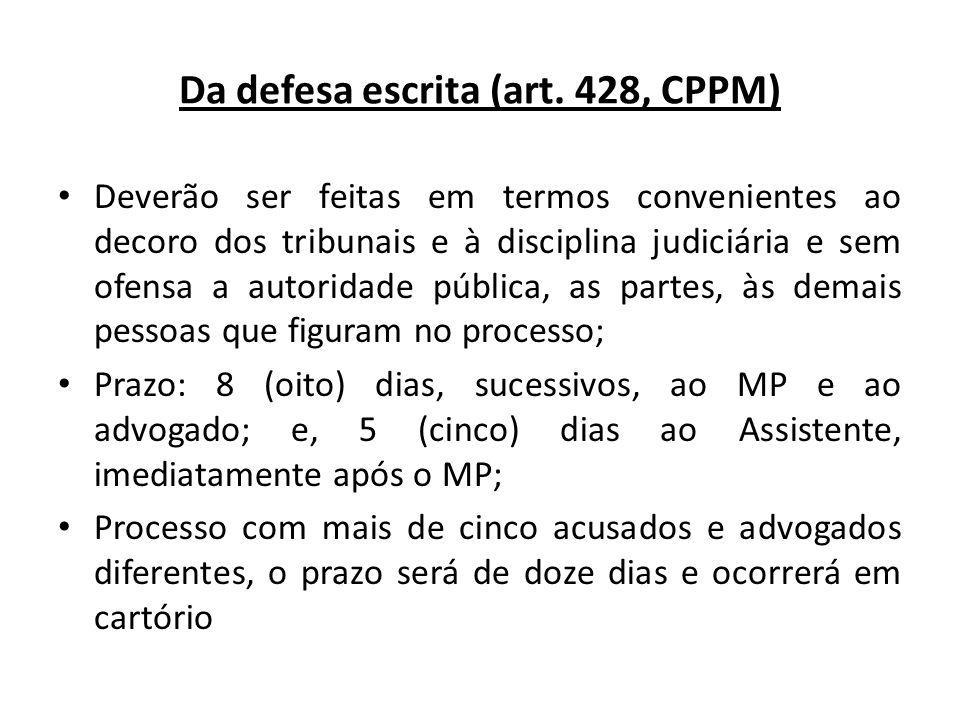 Da defesa escrita (art. 428, CPPM) Deverão ser feitas em termos convenientes ao decoro dos tribunais e à disciplina judiciária e sem ofensa a autorida