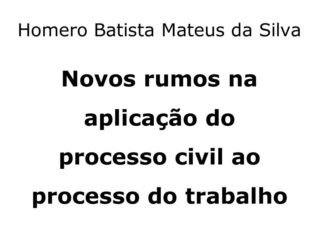 Homero Batista Mateus da Silva Novos rumos na aplicação do processo civil ao processo do trabalho