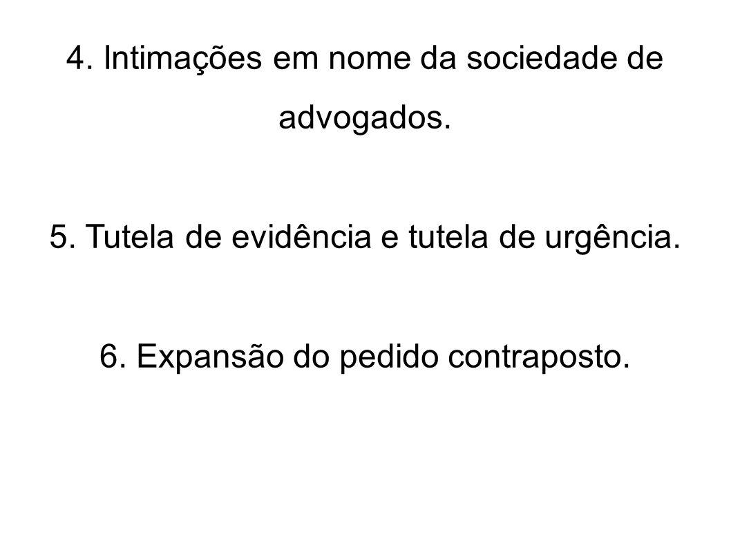 4. Intimações em nome da sociedade de advogados. 5. Tutela de evidência e tutela de urgência. 6. Expansão do pedido contraposto.