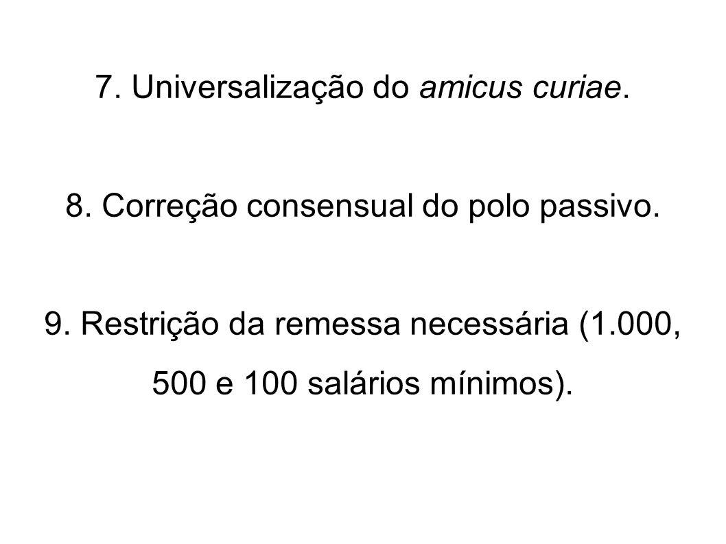 7. Universalização do amicus curiae. 8. Correção consensual do polo passivo. 9. Restrição da remessa necessária (1.000, 500 e 100 salários mínimos).