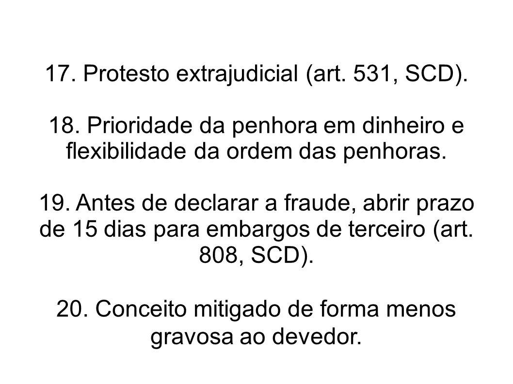 17. Protesto extrajudicial (art. 531, SCD). 18. Prioridade da penhora em dinheiro e flexibilidade da ordem das penhoras. 19. Antes de declarar a fraud