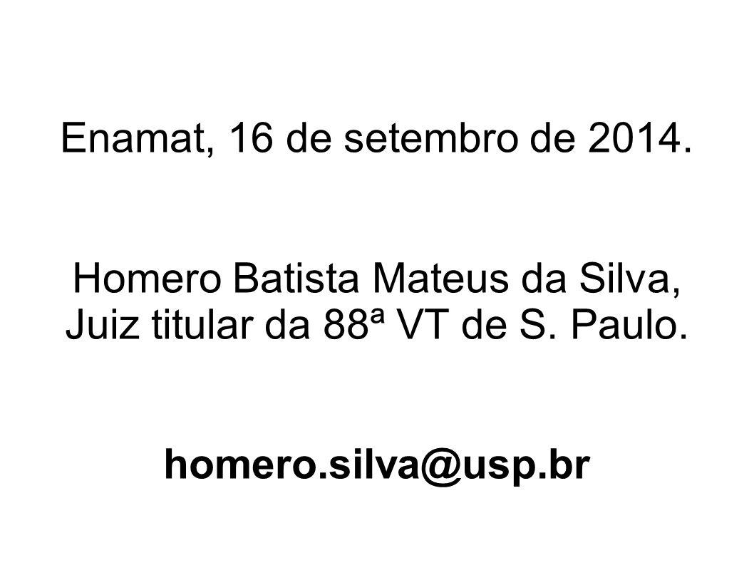 Enamat, 16 de setembro de 2014.Homero Batista Mateus da Silva, Juiz titular da 88ª VT de S.