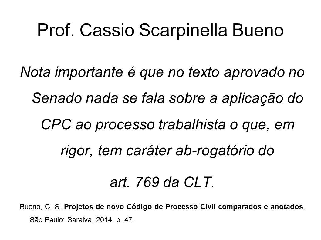 Prof. Cassio Scarpinella Bueno Nota importante é que no texto aprovado no Senado nada se fala sobre a aplicação do CPC ao processo trabalhista o que,