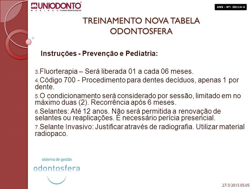 TREINAMENTO NOVA TABELA ODONTOSFERA Instruções - Prevenção e Pediatria: 3. Fluorterapia – Será liberada 01 a cada 06 meses. 4. Código 700 - Procedimen