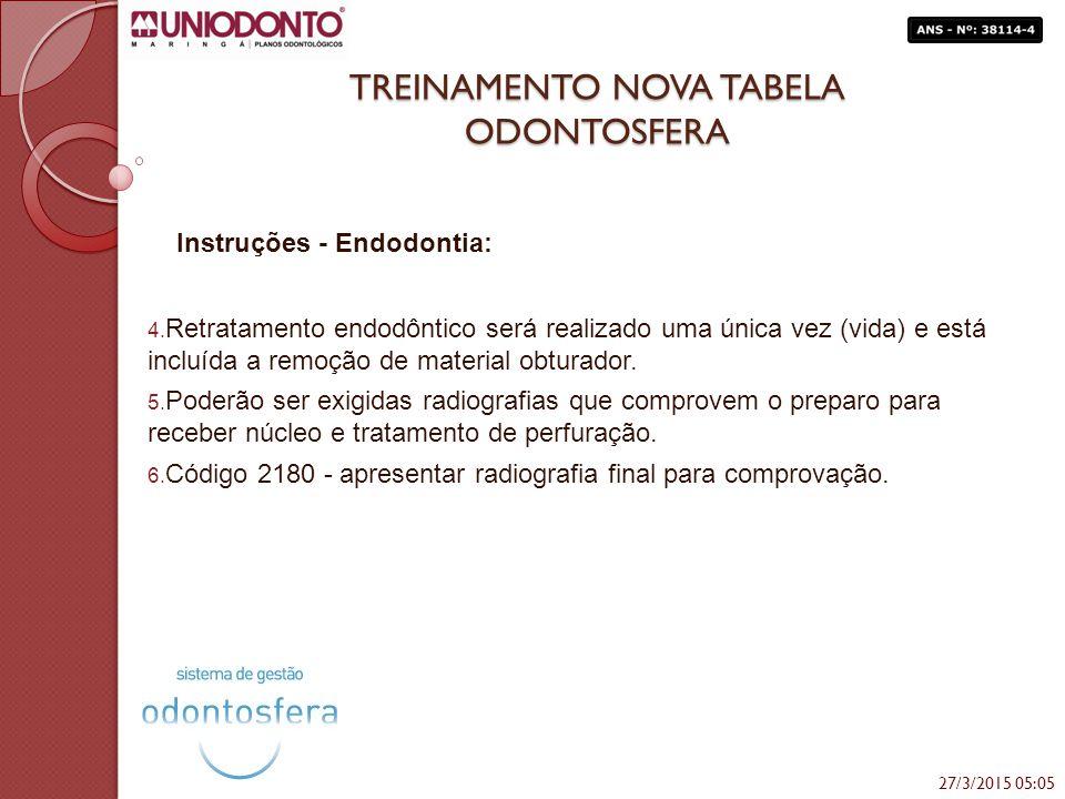 TREINAMENTO NOVA TABELA ODONTOSFERA Instruções - Endodontia: 4. Retratamento endodôntico será realizado uma única vez (vida) e está incluída a remoção