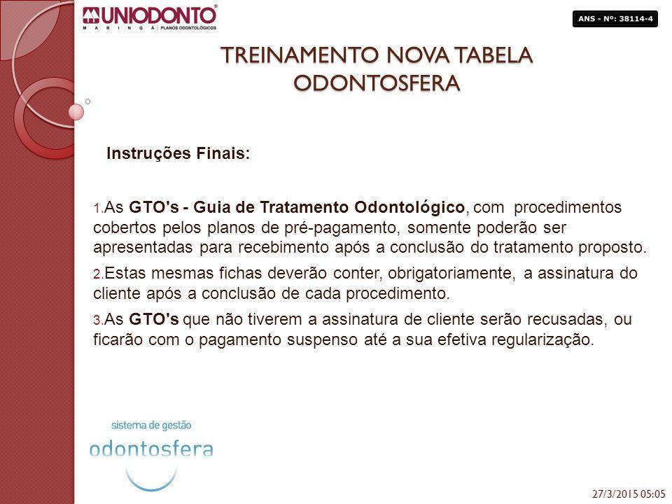 TREINAMENTO NOVA TABELA ODONTOSFERA Instruções Finais: 1. As GTO's - Guia de Tratamento Odontológico, com procedimentos cobertos pelos planos de pré-p