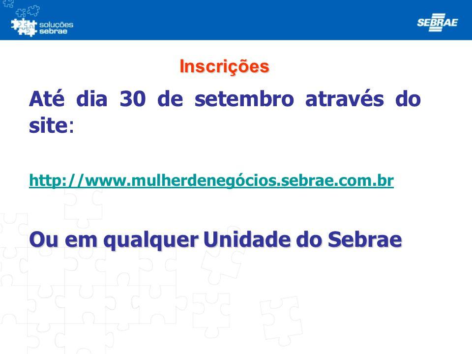 Inscrições Até dia 30 de setembro através do site: http://www.mulherdenegócios.sebrae.com.br Ou em qualquer Unidade do Sebrae