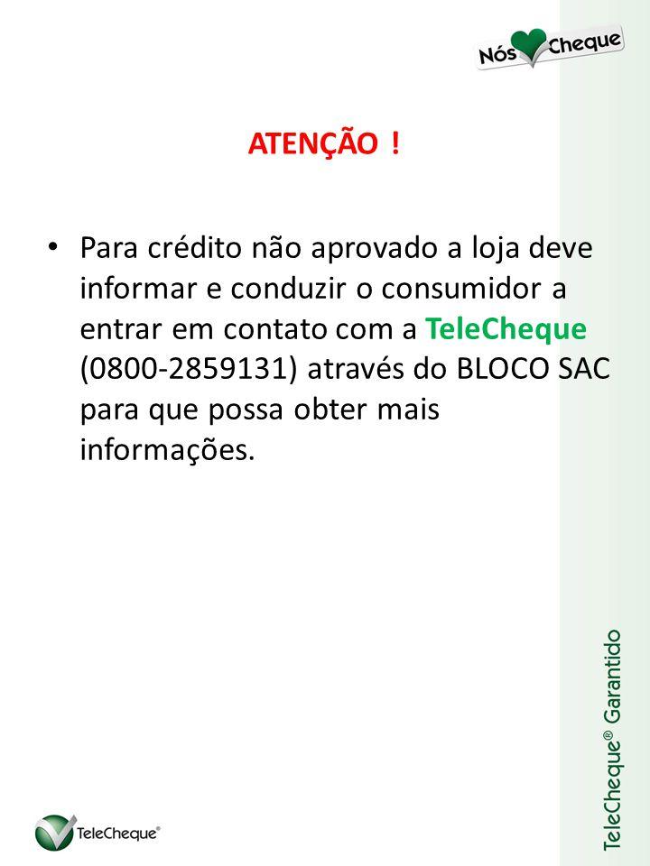 Para crédito não aprovado a loja deve informar e conduzir o consumidor a entrar em contato com a TeleCheque (0800-2859131) através do BLOCO SAC para que possa obter mais informações.