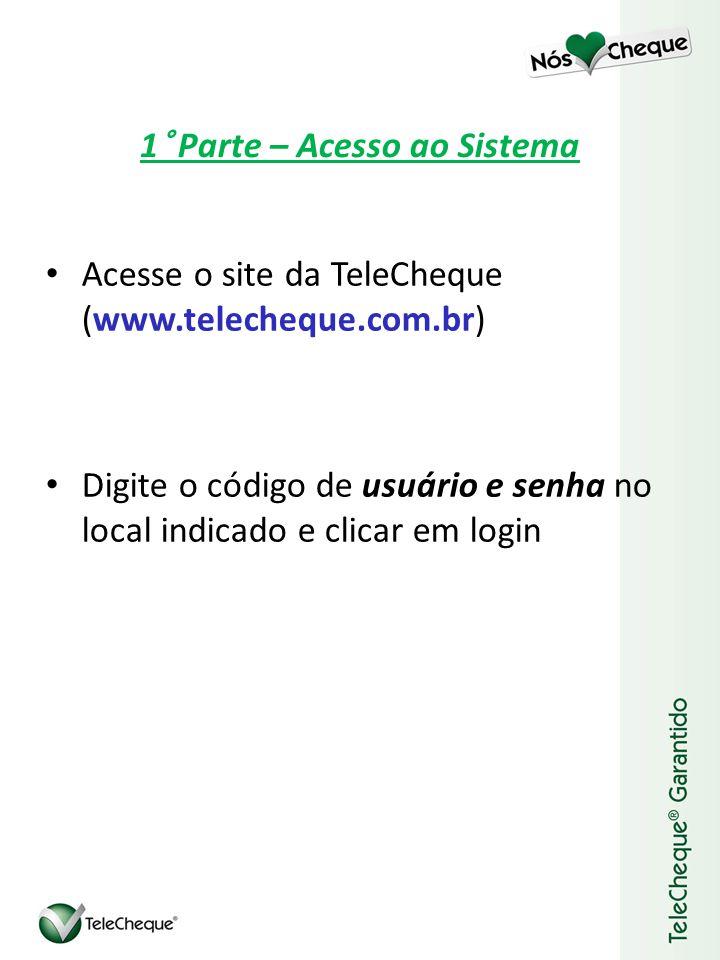 1° Parte – Acesso ao Sistema Acesse o site da TeleCheque (www.telecheque.com.br) Digite o código de usuário e senha no local indicado e clicar em login