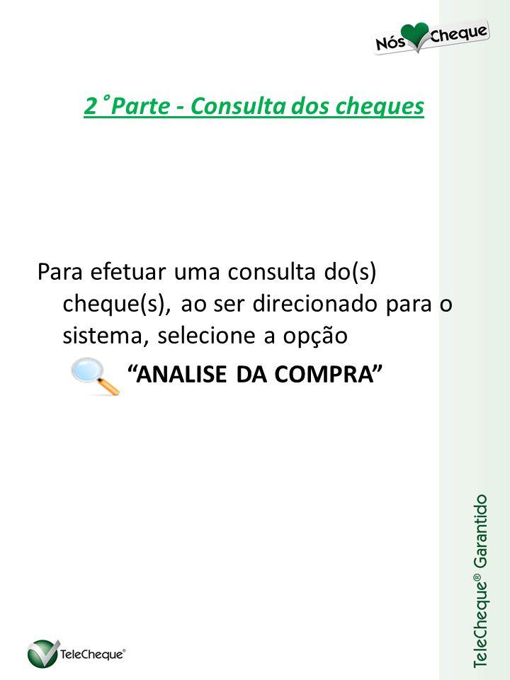 2° Parte - Consulta dos cheques Para efetuar uma consulta do(s) cheque(s), ao ser direcionado para o sistema, selecione a opção ANALISE DA COMPRA