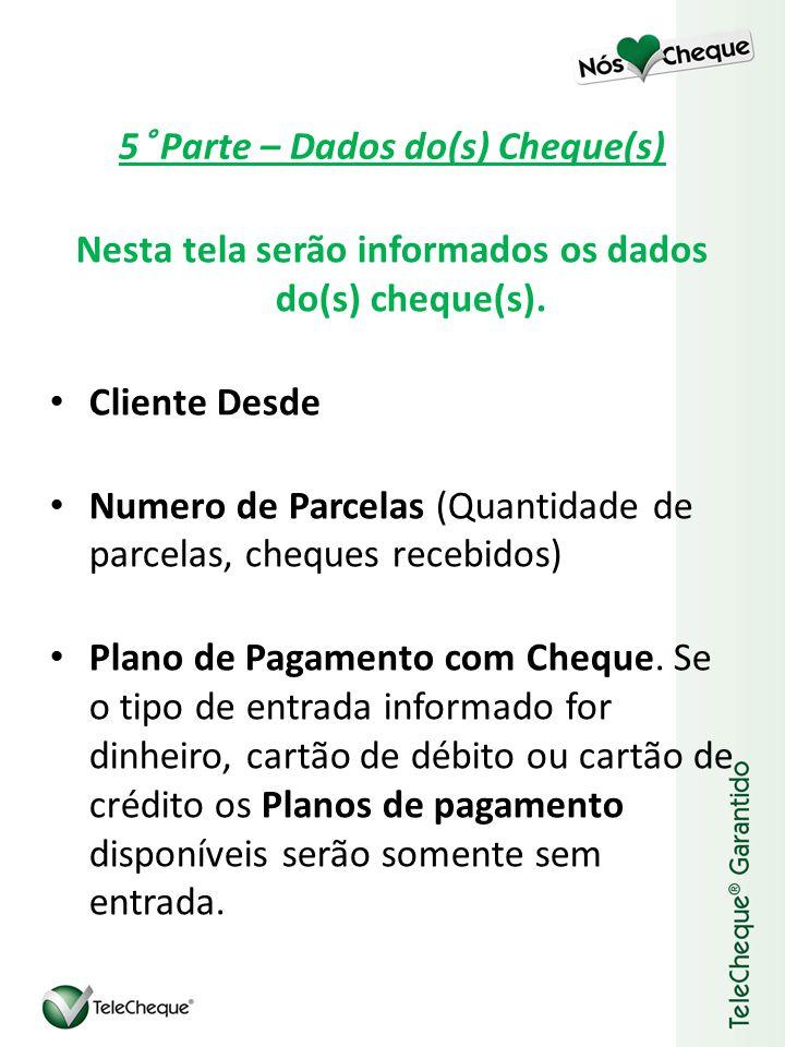 5° Parte – Dados do(s) Cheque(s) Nesta tela serão informados os dados do(s) cheque(s).