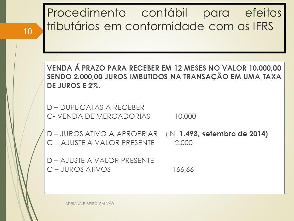 Procedimento contábil para efeitos tributários em conformidade com as IFRS VENDA Á PRAZO PARA RECEBER EM 12 MESES NO VALOR 10.000,00 SENDO 2.000,00 JUROS IMBUTIDOS NA TRANSAÇÃO EM UMA TAXA DE JUROS E 2%.