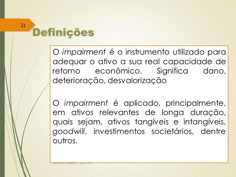 21 O impairment é o instrumento utilizado para adequar o ativo a sua real capacidade de retorno econômico.
