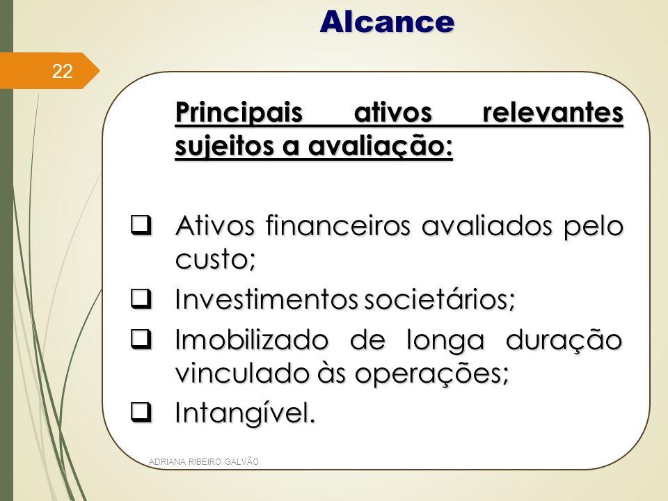 Alcance Principais ativos relevantes sujeitos a avaliação:  Ativos financeiros avaliados pelo custo;  Investimentos societários;  Imobilizado de longa duração vinculado às operações;  Intangível.
