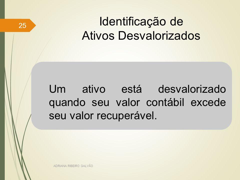 Identificação de Ativos Desvalorizados Um ativo está desvalorizado quando seu valor contábil excede seu valor recuperável.