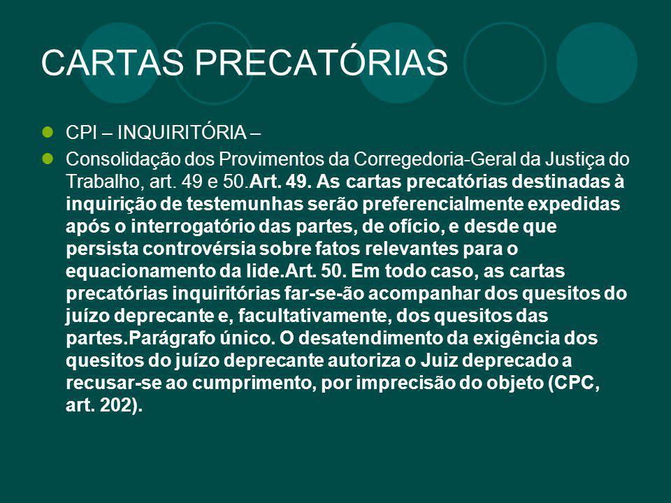 CARTAS PRECATÓRIAS CPI – INQUIRITÓRIA – Consolidação dos Provimentos da Corregedoria-Geral da Justiça do Trabalho, art. 49 e 50.Art. 49. As cartas pre