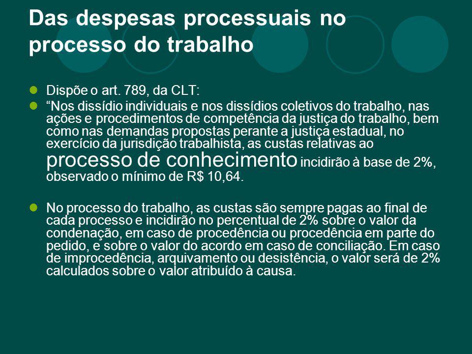 """Das despesas processuais no processo do trabalho Dispõe o art. 789, da CLT: """"Nos dissídio individuais e nos dissídios coletivos do trabalho, nas ações"""